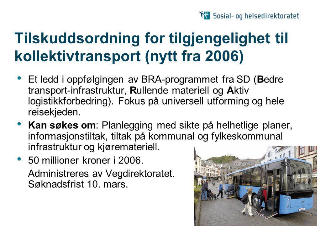 Tilskuddsordning for tilgjengelighet til kollektivtransport (nytt fra 2006) Et ledd i oppfølgingen av BRA-programmet fra SD (Bedre transport-infrastruktur, Rullende materiell og Aktiv logistikkforbedring).