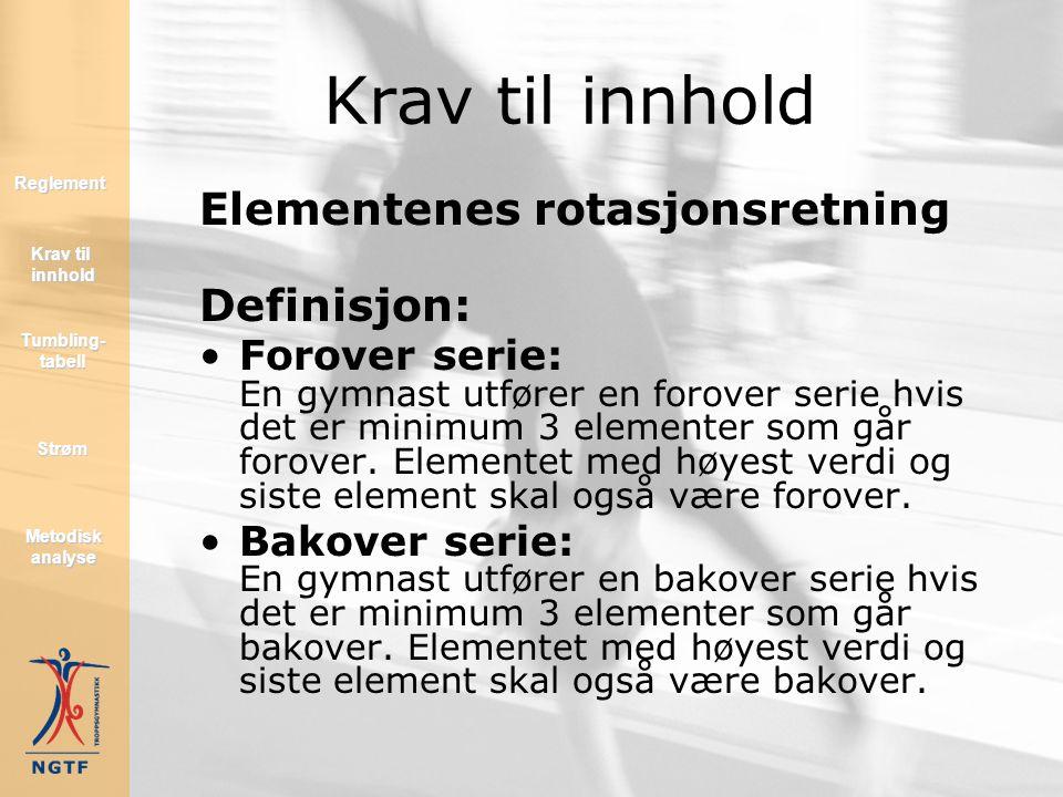 Elementenes rotasjonsretning Troppen må utføre minst en serie med bakover elementer og en med forover elementer. Trekk 0.2 per gymnast som mangler en