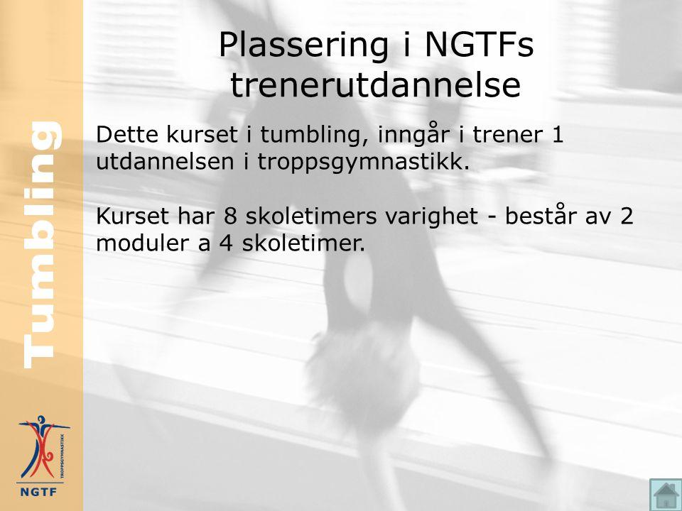 Plassering i NGTFs trenerutdannelse Dette kurset i tumbling, inngår i trener 1 utdannelsen i troppsgymnastikk.