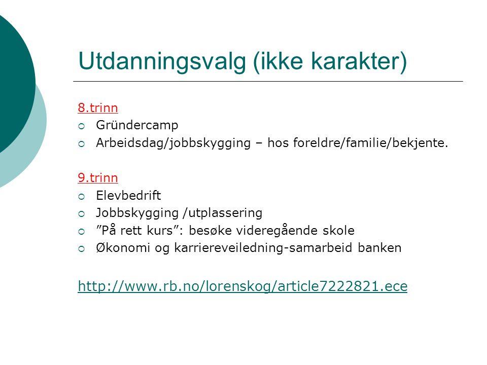 Utdanningsvalg (ikke karakter) 8.trinn  Gründercamp  Arbeidsdag/jobbskygging – hos foreldre/familie/bekjente. 9.trinn  Elevbedrift  Jobbskygging /