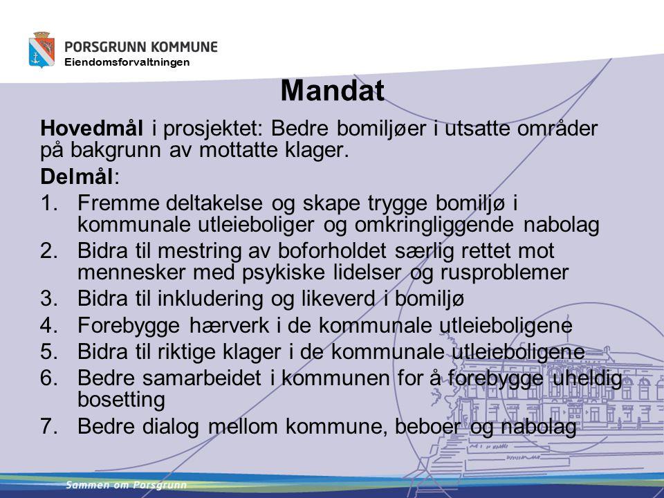 Eiendomsforvaltningen Mandat Hovedmål i prosjektet: Bedre bomiljøer i utsatte områder på bakgrunn av mottatte klager.
