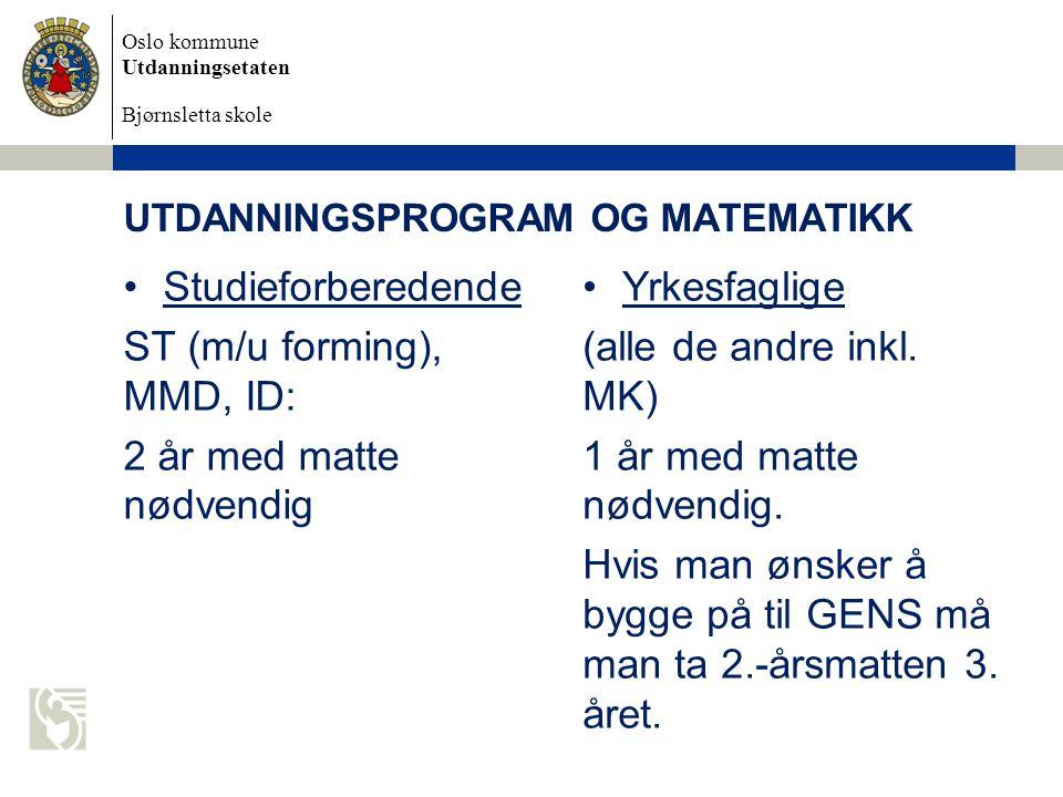 Oslo kommune Utdanningsetaten Bjørnsletta skole UTDANNINGSPROGRAM OG MATEMATIKK Studieforberedende ST (m/u forming), MMD, ID: 2 år med matte nødvendig