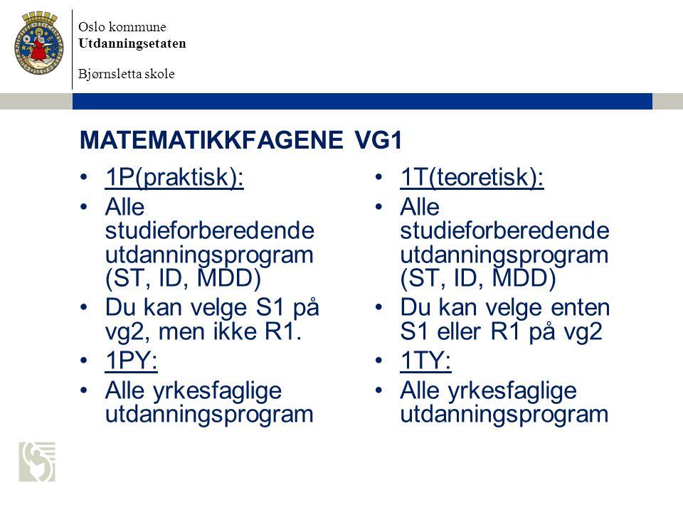 Oslo kommune Utdanningsetaten Bjørnsletta skole MATEMATIKKFAGENE VG1 1P(praktisk): Alle studieforberedende utdanningsprogram (ST, ID, MDD) Du kan velg