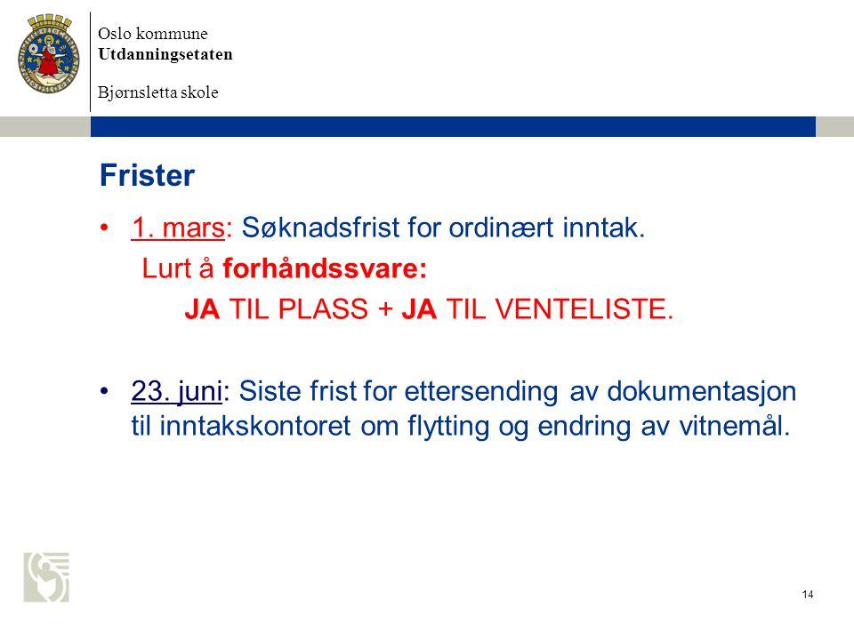 Oslo kommune Utdanningsetaten Bjørnsletta skole Frister 1. mars: Søknadsfrist for ordinært inntak. Lurt å forhåndssvare: JA TIL PLASS + JA TIL VENTELI