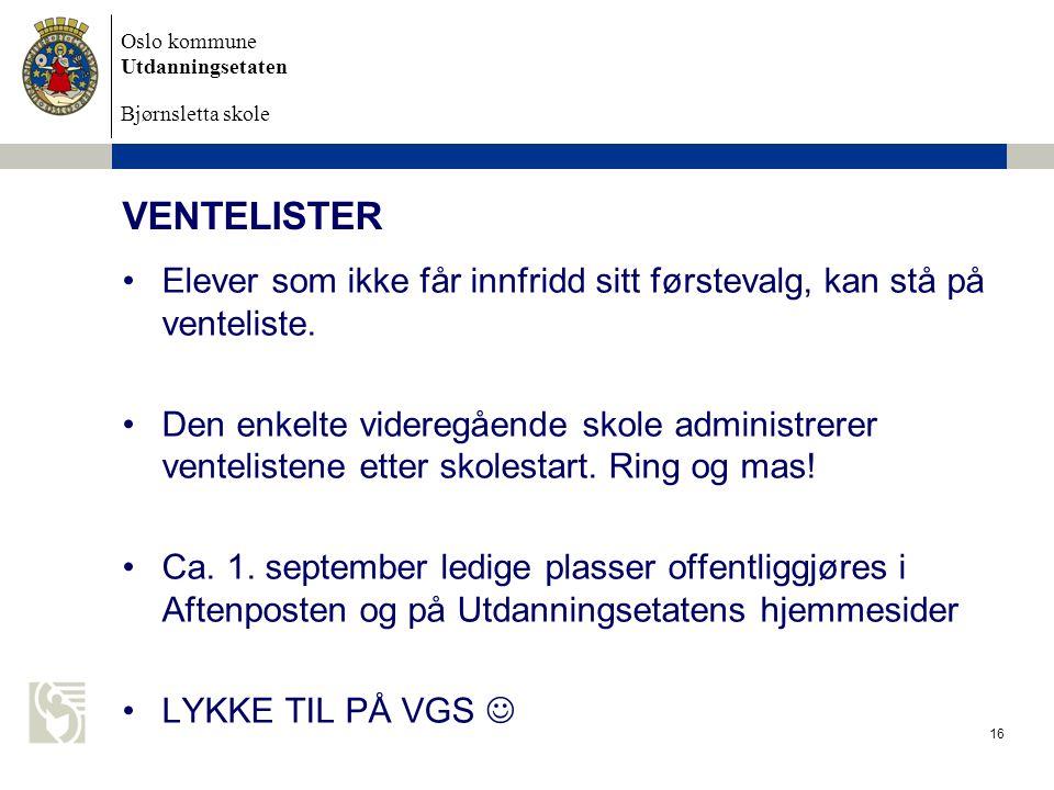 Oslo kommune Utdanningsetaten Bjørnsletta skole VENTELISTER Elever som ikke får innfridd sitt førstevalg, kan stå på venteliste. Den enkelte videregåe