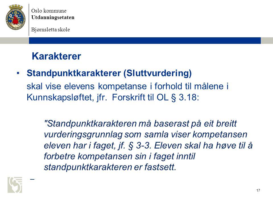 Oslo kommune Utdanningsetaten Bjørnsletta skole Karakterer Standpunktkarakterer (Sluttvurdering) skal vise elevens kompetanse i forhold til målene i K