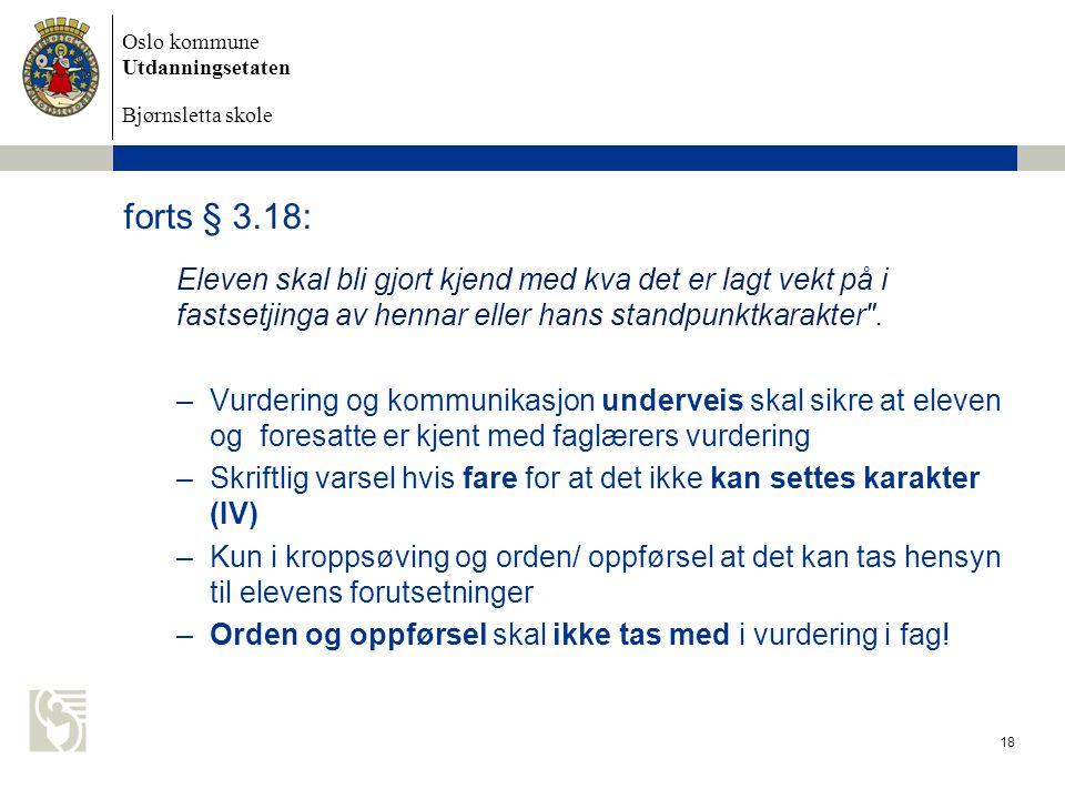 Oslo kommune Utdanningsetaten Bjørnsletta skole forts § 3.18: Eleven skal bli gjort kjend med kva det er lagt vekt på i fastsetjinga av hennar eller h