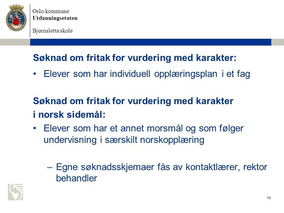 Oslo kommune Utdanningsetaten Bjørnsletta skole Søknad om fritak for vurdering med karakter: Elever som har individuell opplæringsplan i et fag Søknad