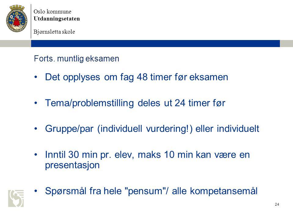 Oslo kommune Utdanningsetaten Bjørnsletta skole Forts. muntlig eksamen Det opplyses om fag 48 timer før eksamen Tema/problemstilling deles ut 24 timer