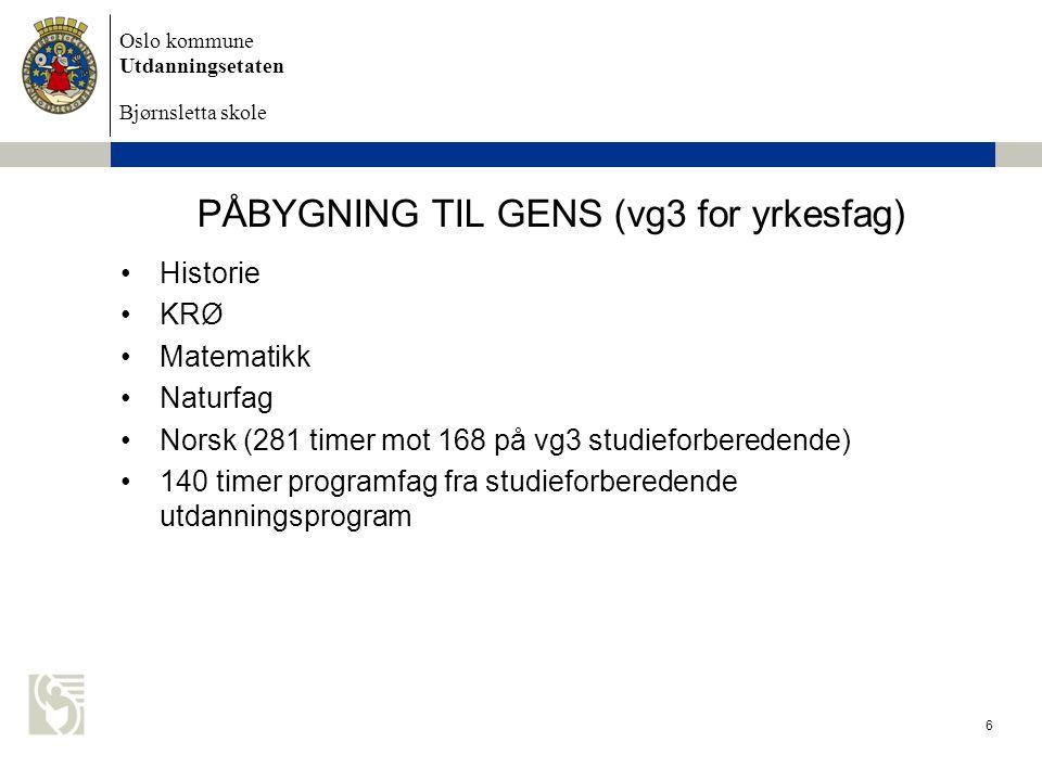 Oslo kommune Utdanningsetaten Bjørnsletta skole PÅBYGNING TIL GENS (vg3 for yrkesfag) Historie KRØ Matematikk Naturfag Norsk (281 timer mot 168 på vg3