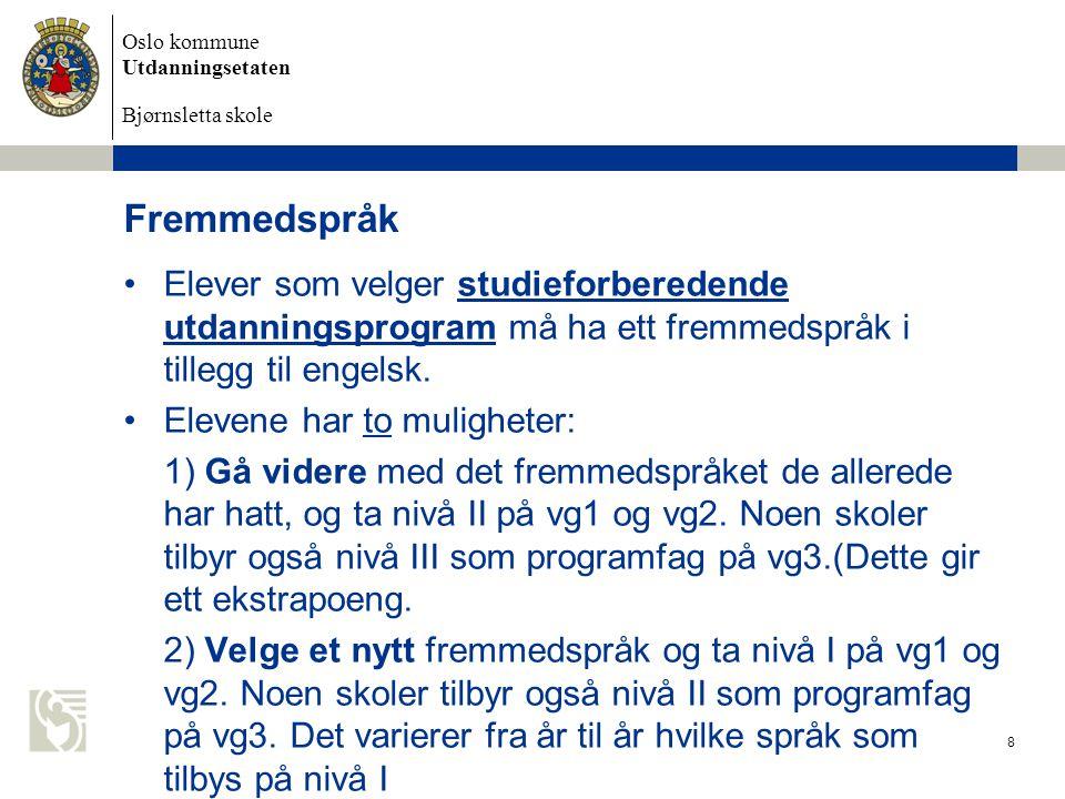 Oslo kommune Utdanningsetaten Bjørnsletta skole Fremmedspråk Elever som velger studieforberedende utdanningsprogram må ha ett fremmedspråk i tillegg t