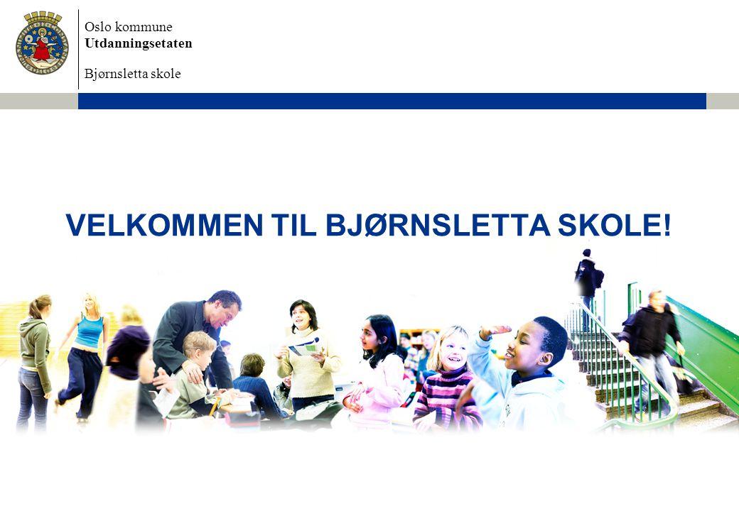 Oslo kommune Utdanningsetaten Bjørnsletta skole VELKOMMEN TIL BJØRNSLETTA SKOLE!
