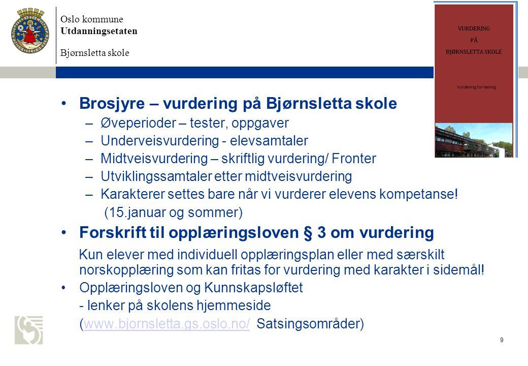 Oslo kommune Utdanningsetaten Bjørnsletta skole 9 Brosjyre – vurdering på Bjørnsletta skole –Øveperioder – tester, oppgaver –Underveisvurdering - elev