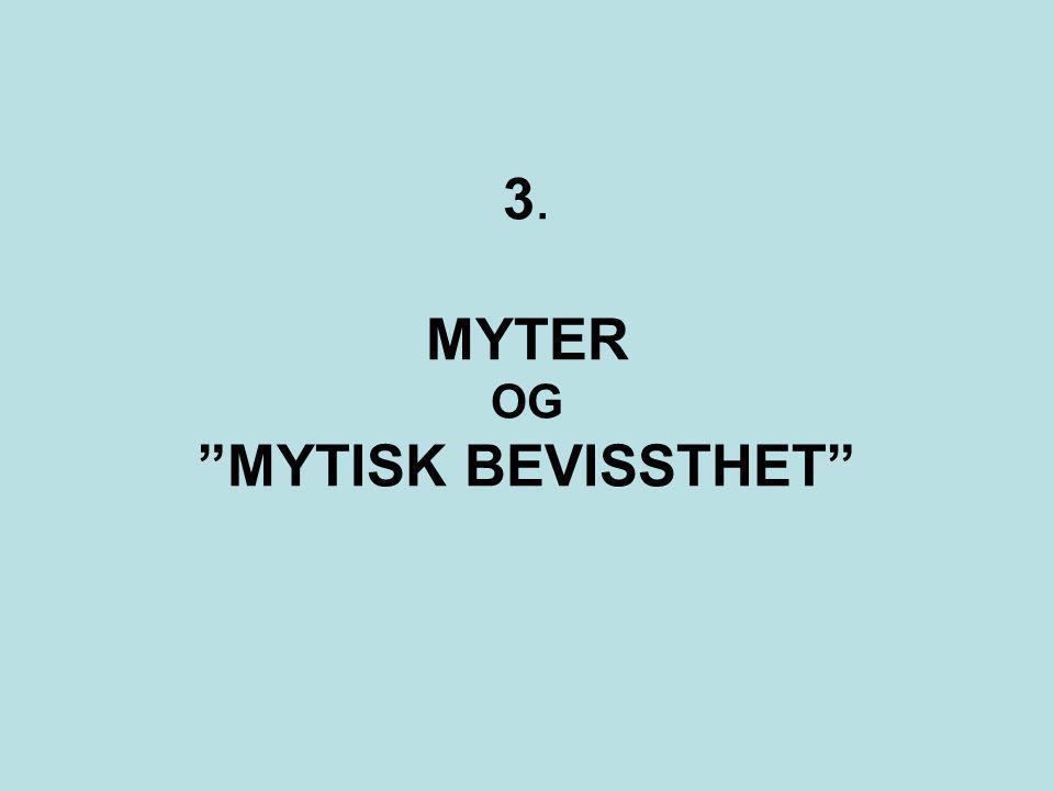 """3. MYTER OG """"MYTISK BEVISSTHET"""""""