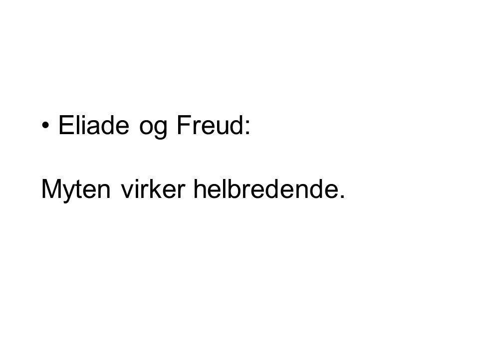 Eliade og Freud: Myten virker helbredende.