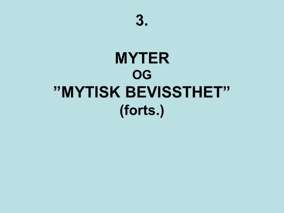 """3. 3. MYTER OG """"MYTISK BEVISSTHET"""" (forts.)"""