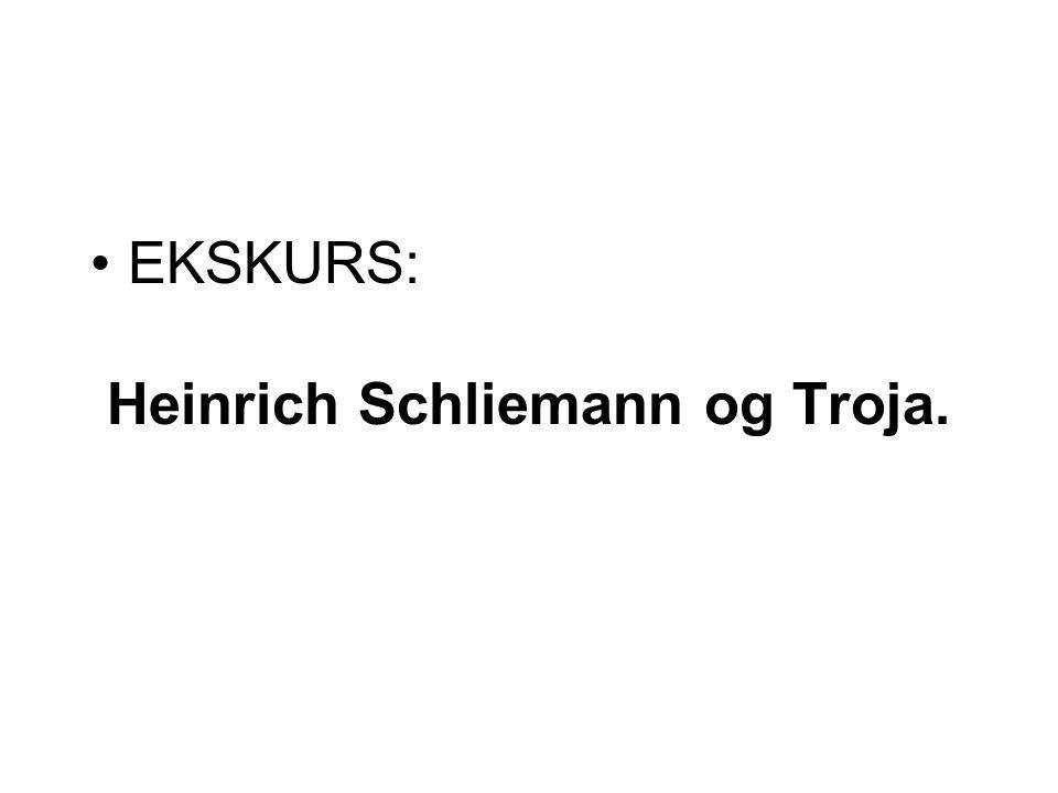 EKSKURS: Heinrich Schliemann og Troja.