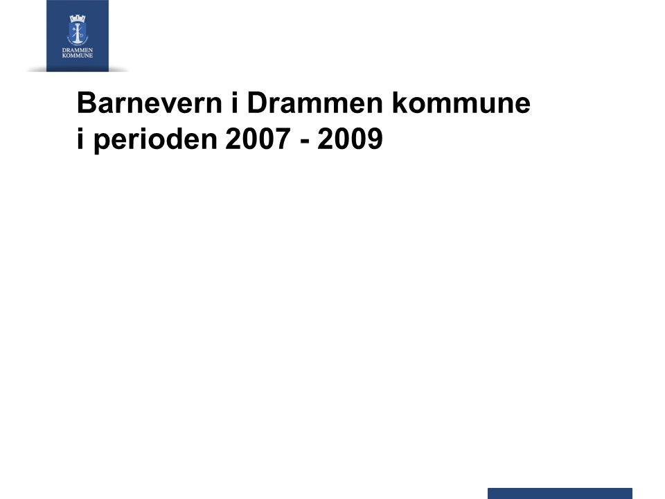 Barnevern i Drammen kommune i perioden 2007 - 2009