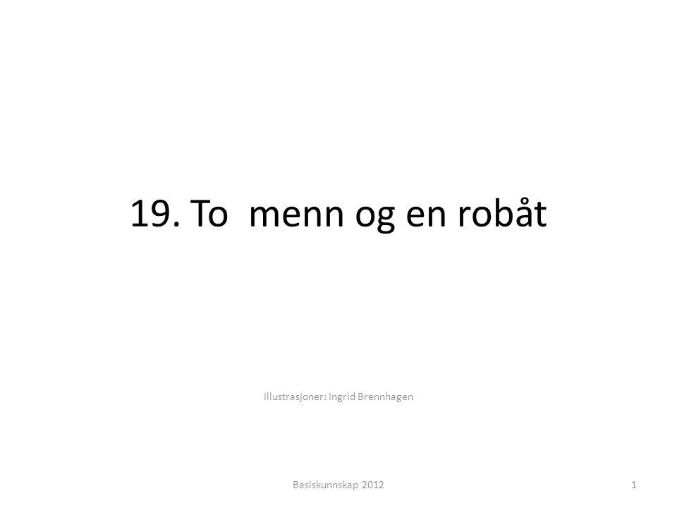19. To menn og en robåt Illustrasjoner: Ingrid Brennhagen 1Basiskunnskap 2012