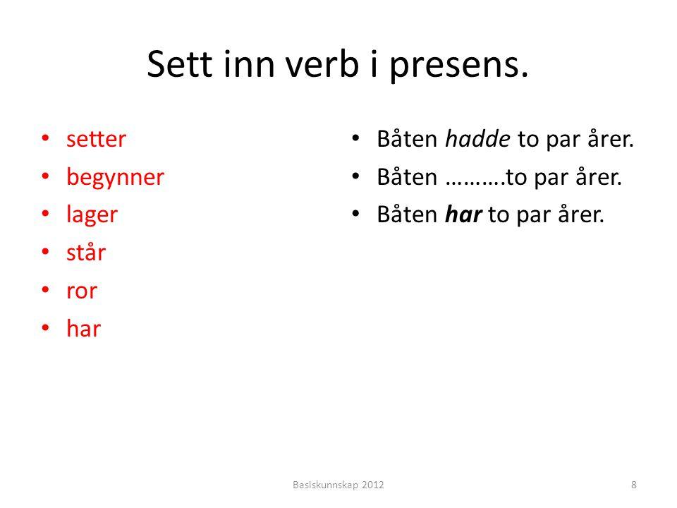 Sett inn verb i presens.setter begynner lager står ror har Mennene satte seg mot hverandre.