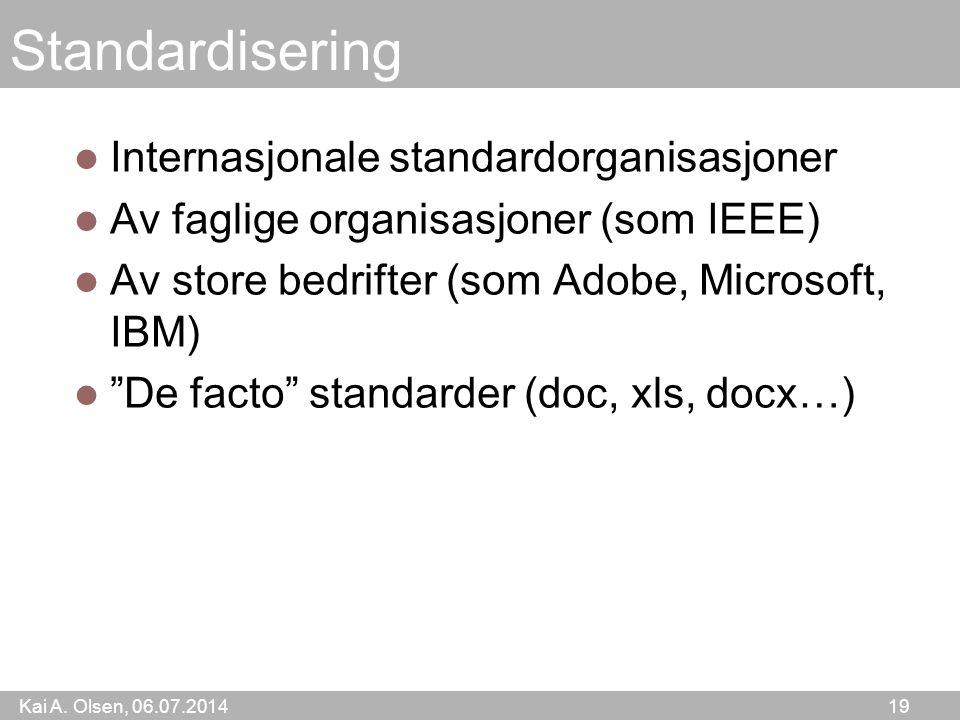 Kai A. Olsen, 06.07.2014 19 Standardisering Internasjonale standardorganisasjoner Av faglige organisasjoner (som IEEE) Av store bedrifter (som Adobe,