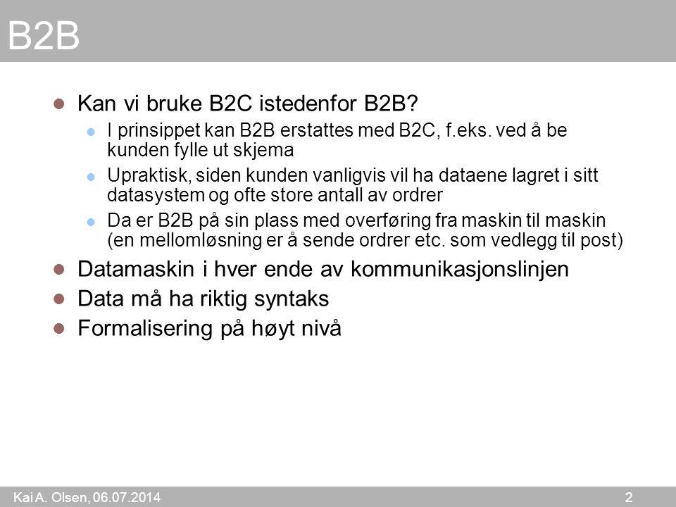 Kai A. Olsen, 06.07.2014 2 B2B Kan vi bruke B2C istedenfor B2B? I prinsippet kan B2B erstattes med B2C, f.eks. ved å be kunden fylle ut skjema Uprakti
