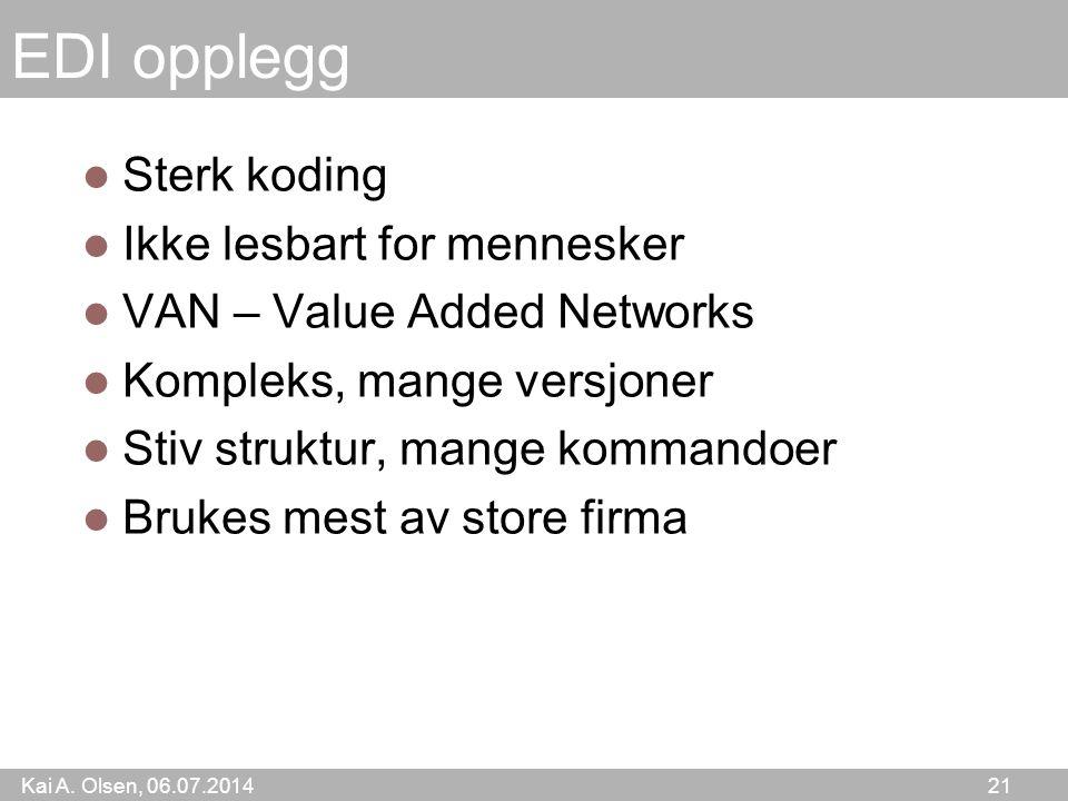Kai A. Olsen, 06.07.2014 21 EDI opplegg Sterk koding Ikke lesbart for mennesker VAN – Value Added Networks Kompleks, mange versjoner Stiv struktur, ma