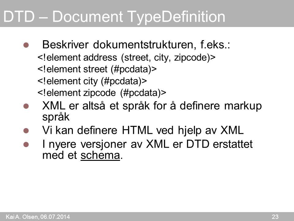 Kai A. Olsen, 06.07.2014 23 DTD – Document TypeDefinition Beskriver dokumentstrukturen, f.eks.: XML er altså et språk for å definere markup språk Vi k