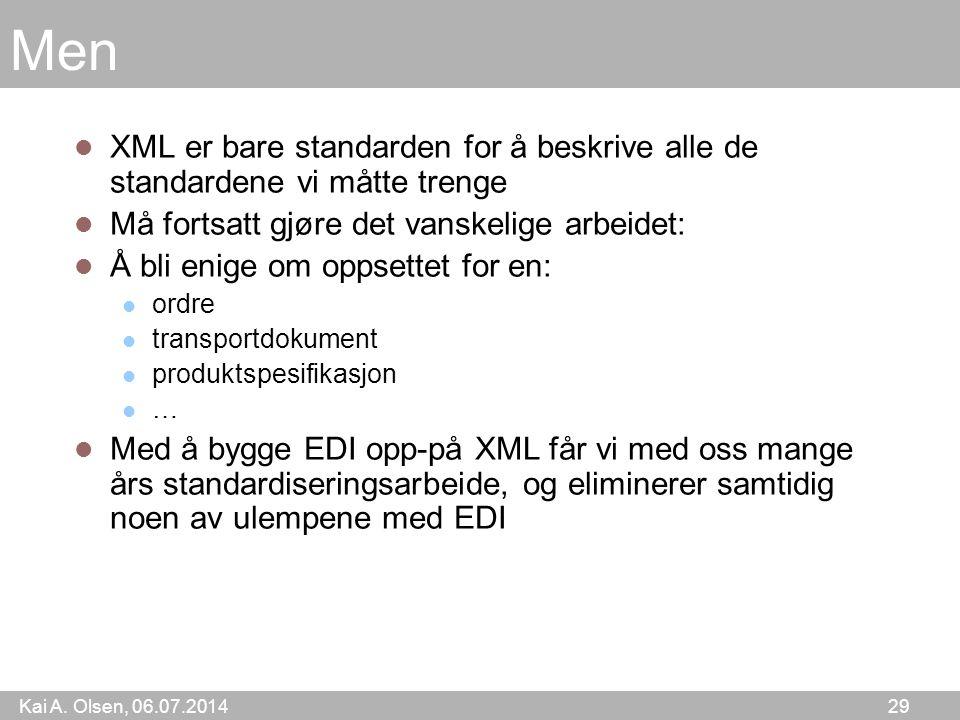 Kai A. Olsen, 06.07.2014 29 Men XML er bare standarden for å beskrive alle de standardene vi måtte trenge Må fortsatt gjøre det vanskelige arbeidet: Å