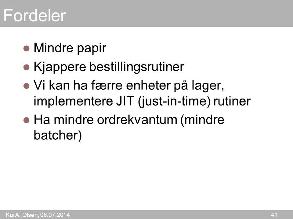 Kai A. Olsen, 06.07.2014 41 Fordeler Mindre papir Kjappere bestillingsrutiner Vi kan ha færre enheter på lager, implementere JIT (just-in-time) rutine