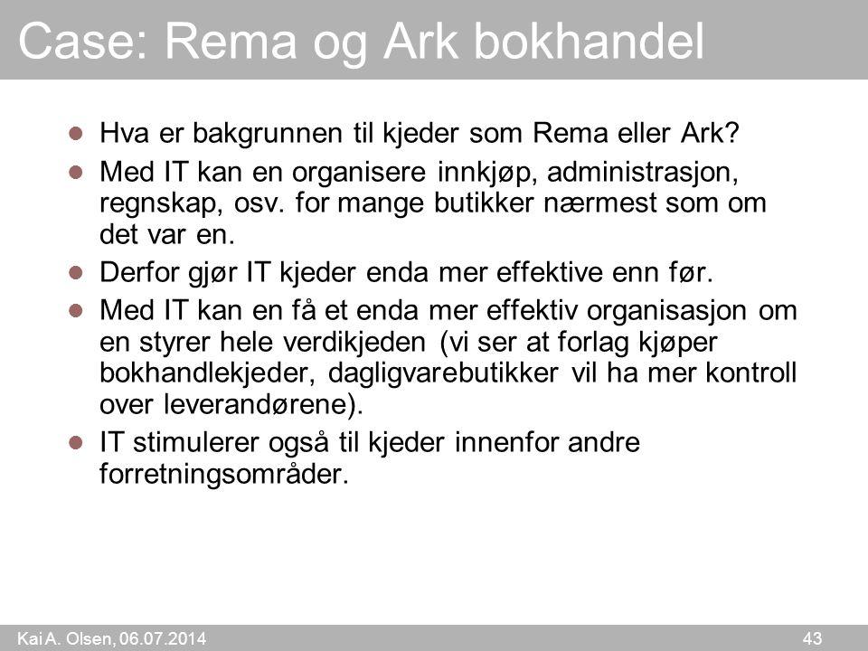 Kai A. Olsen, 06.07.2014 43 Case: Rema og Ark bokhandel Hva er bakgrunnen til kjeder som Rema eller Ark? Med IT kan en organisere innkjøp, administras