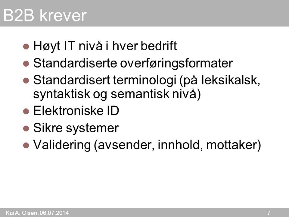 Kai A. Olsen, 06.07.2014 7 B2B krever Høyt IT nivå i hver bedrift Standardiserte overføringsformater Standardisert terminologi (på leksikalsk, syntakt