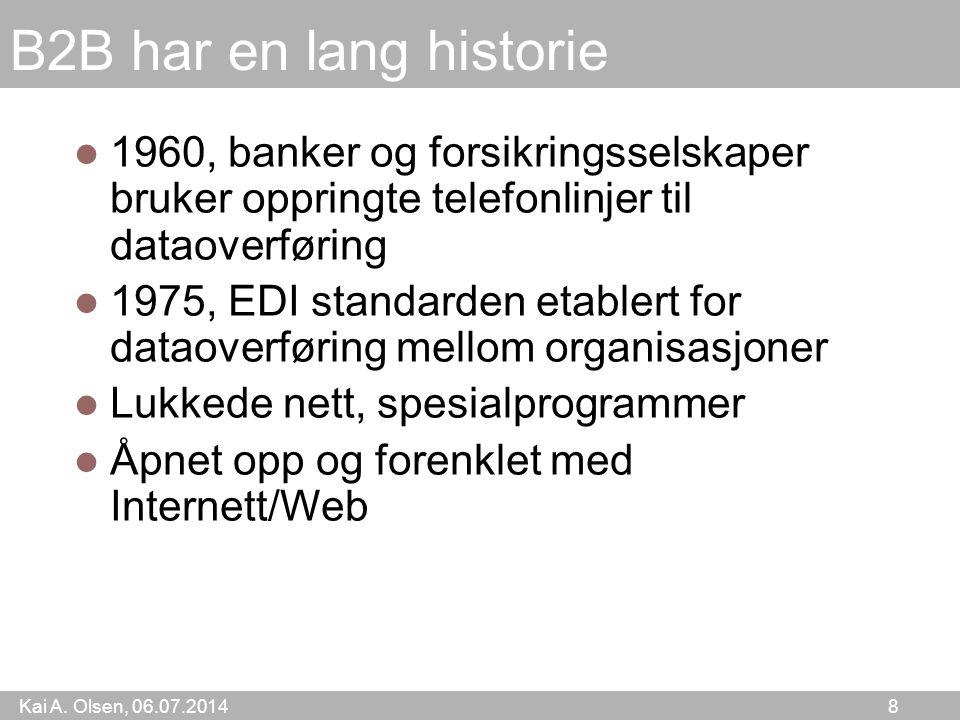 Kai A. Olsen, 06.07.2014 8 B2B har en lang historie 1960, banker og forsikringsselskaper bruker oppringte telefonlinjer til dataoverføring 1975, EDI s