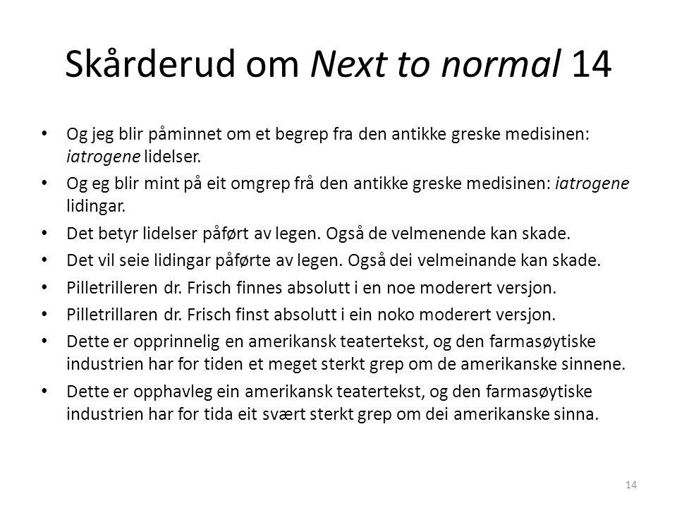 Skårderud om Next to normal 14 Og jeg blir påminnet om et begrep fra den antikke greske medisinen: iatrogene lidelser.