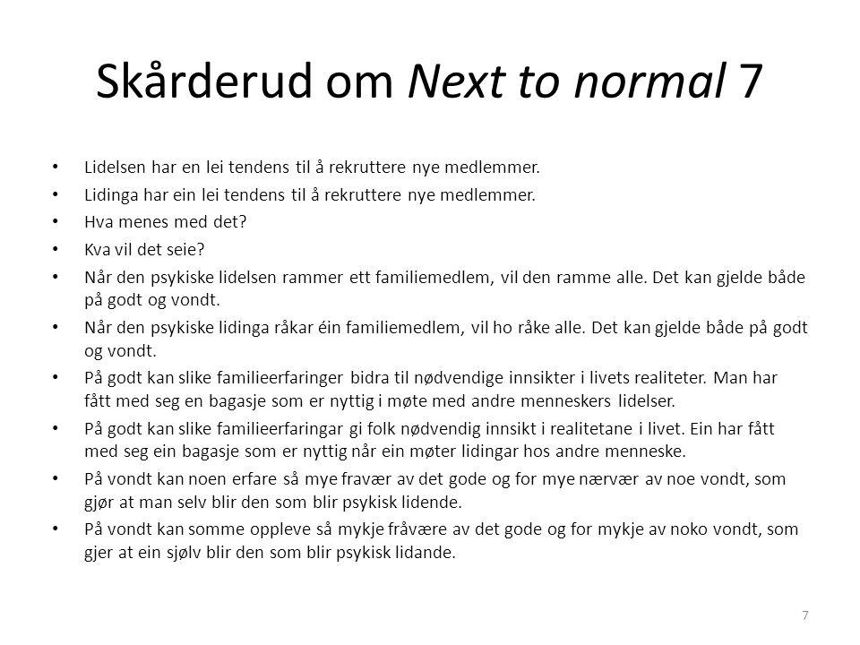 Skårderud om Next to normal 18 Ikke minst bidrar musikalens form til at dette er et åpnende verk.