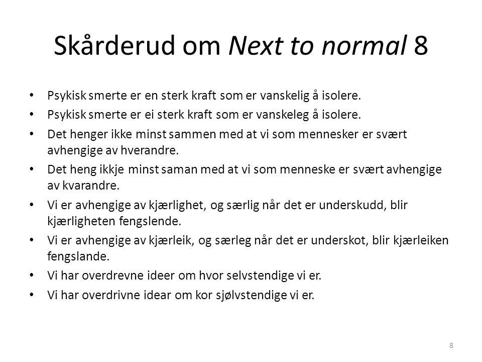 Skårderud om Next to normal 9 La oss ta barnet: Når vi vokser opp, blir vi ikke oss selv av oss selv.