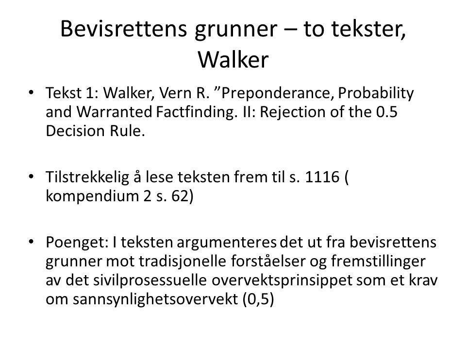 """Bevisrettens grunner – to tekster, Walker Tekst 1: Walker, Vern R. """"Preponderance, Probability and Warranted Factfinding. II: Rejection of the 0.5 Dec"""