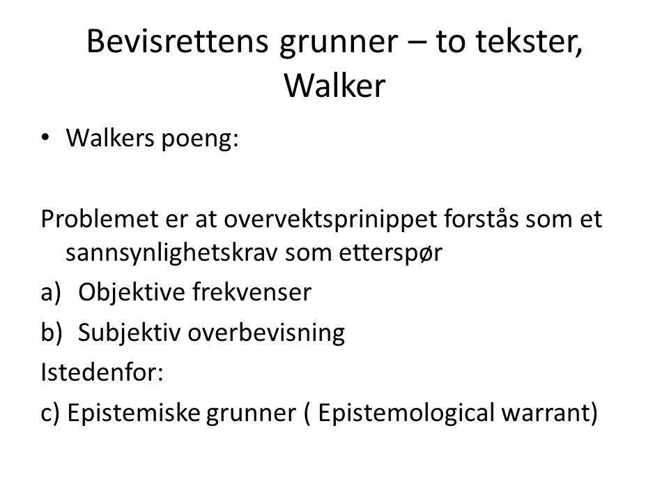 Bevisrettens grunner – to tekster, Walker Walkers poeng: Problemet er at overvektsprinippet forstås som et sannsynlighetskrav som etterspør a)Objektiv
