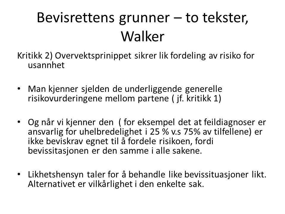 Bevisrettens grunner – to tekster, Walker Kritikk 2) Overvektsprinippet sikrer lik fordeling av risiko for usannhet Man kjenner sjelden de underliggen