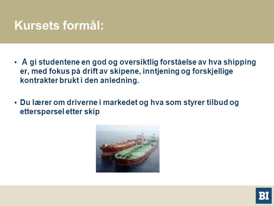 Kursets formål: Å gi studentene en god og oversiktlig forståelse av hva shipping er, med fokus på drift av skipene, inntjening og forskjellige kontrak