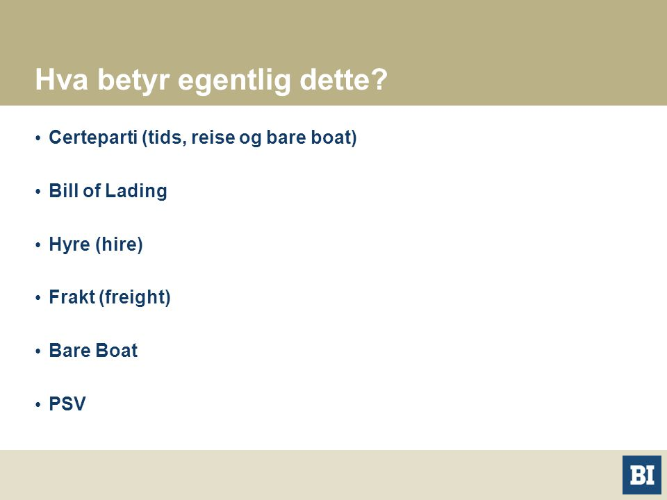 Hva betyr egentlig dette? Certeparti (tids, reise og bare boat) Bill of Lading Hyre (hire) Frakt (freight) Bare Boat PSV