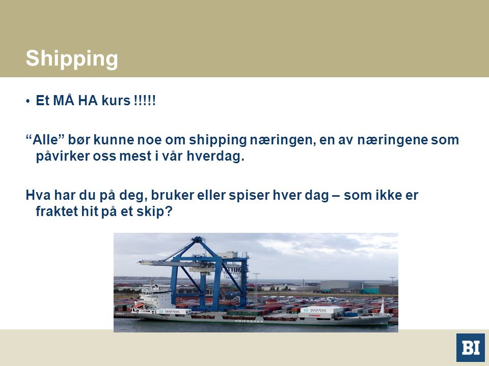 """Shipping Et MÅ HA kurs !!!!! """"Alle"""" bør kunne noe om shipping næringen, en av næringene som påvirker oss mest i vår hverdag. Hva har du på deg, bruker"""