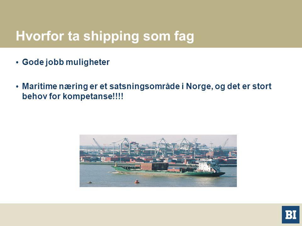 Hvorfor ta shipping som fag Gode jobb muligheter Maritime næring er et satsningsområde i Norge, og det er stort behov for kompetanse!!!!