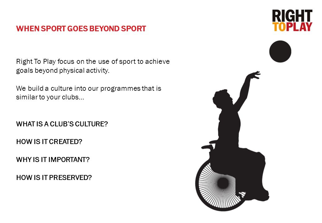 13 WHEN SPORT GOES BEYOND SPORT Right To Play focus on the use of sport to achieve goals beyond physical activity.