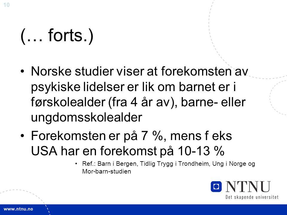 10 (… forts.) Norske studier viser at forekomsten av psykiske lidelser er lik om barnet er i førskolealder (fra 4 år av), barne- eller ungdomsskoleald