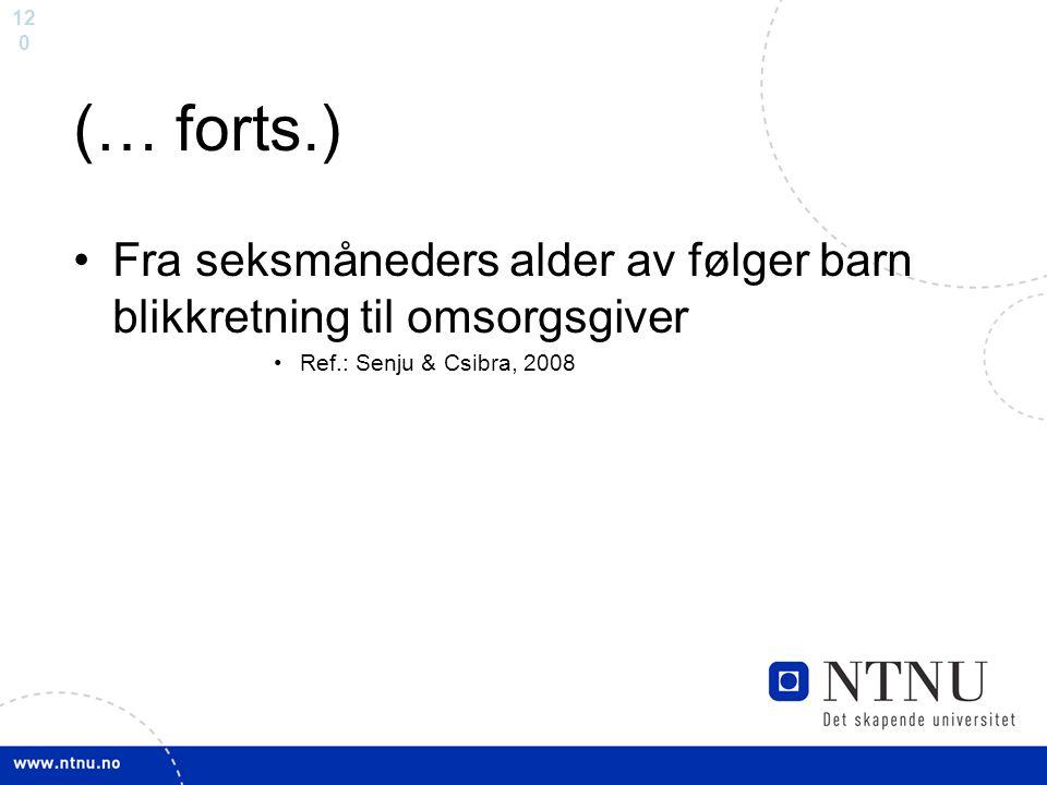 12 0 (… forts.) Fra seksmåneders alder av følger barn blikkretning til omsorgsgiver Ref.: Senju & Csibra, 2008