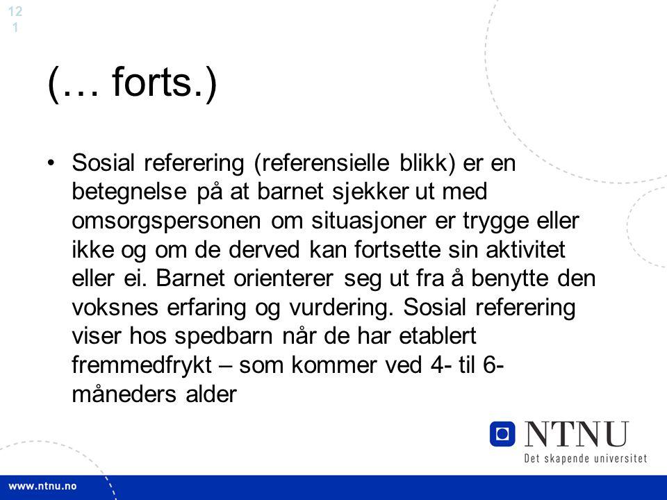 12 1 (… forts.) Sosial referering (referensielle blikk) er en betegnelse på at barnet sjekker ut med omsorgspersonen om situasjoner er trygge eller ik