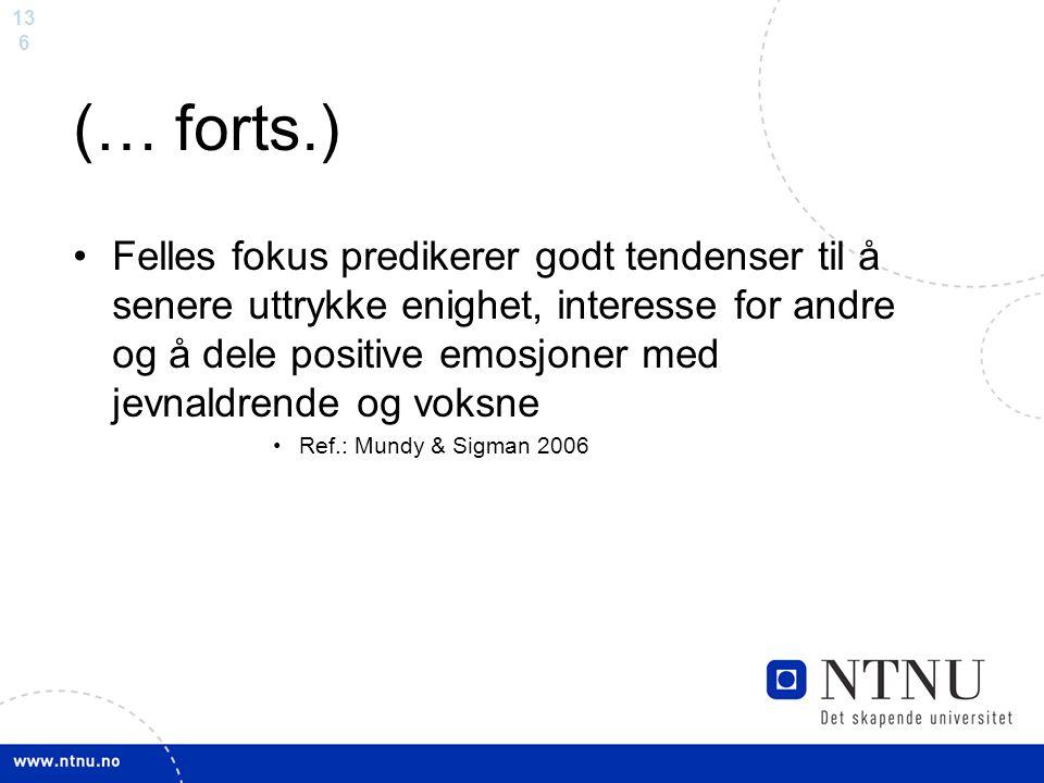 13 6 (… forts.) Felles fokus predikerer godt tendenser til å senere uttrykke enighet, interesse for andre og å dele positive emosjoner med jevnaldrend
