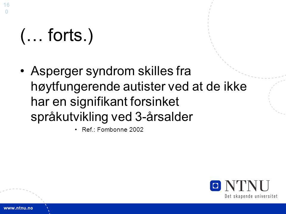 16 0 (… forts.) Asperger syndrom skilles fra høytfungerende autister ved at de ikke har en signifikant forsinket språkutvikling ved 3-årsalder Ref.: F