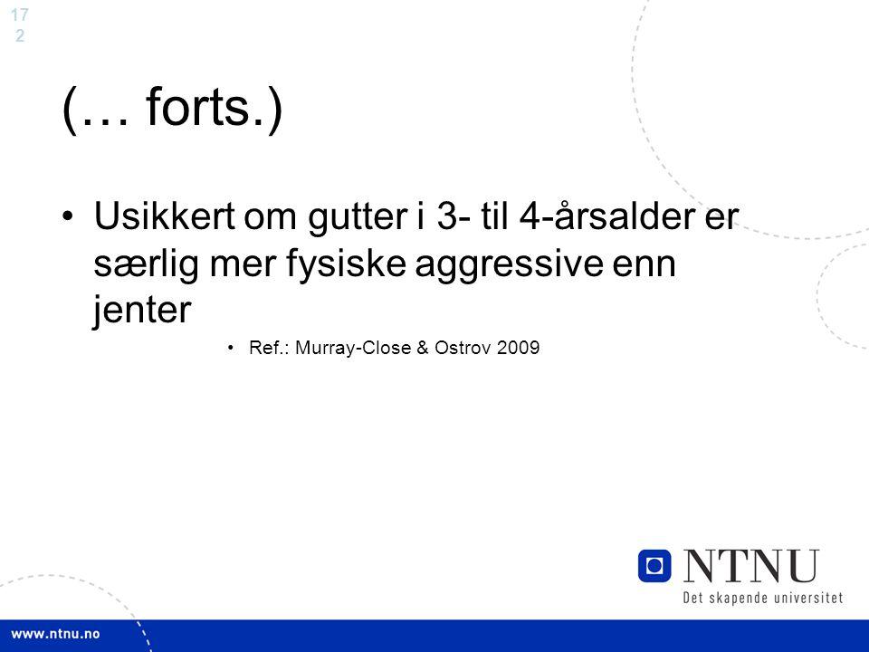 17 2 (… forts.) Usikkert om gutter i 3- til 4-årsalder er særlig mer fysiske aggressive enn jenter Ref.: Murray-Close & Ostrov 2009
